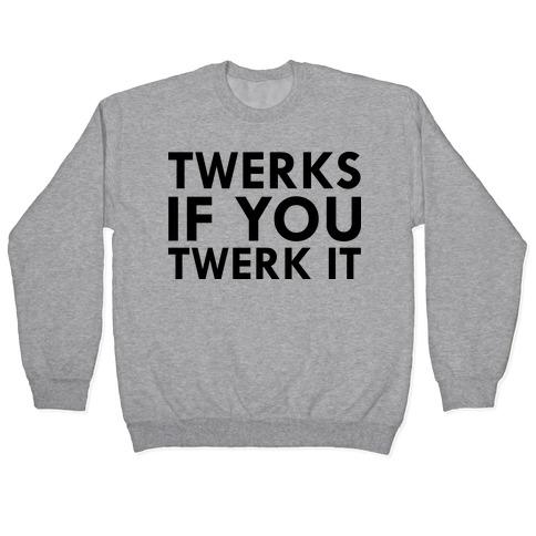 TWERKS IF YA TWERK IT Pullover