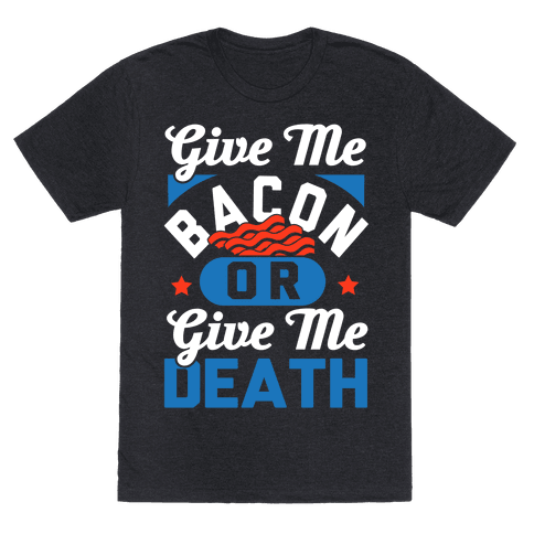 Give Me Bacon Or Give Me Death