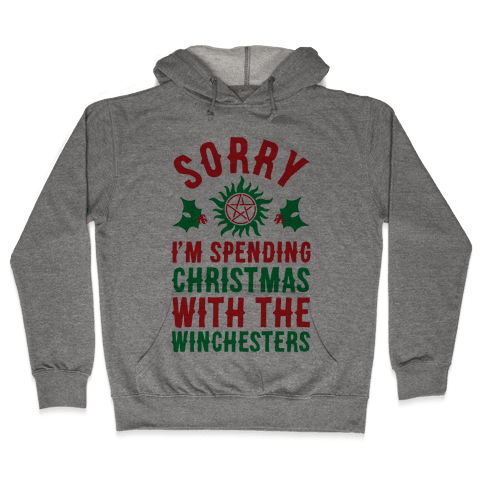 Sorry I'm Spending Christmas With The Winchesters Hooded Sweatshirt