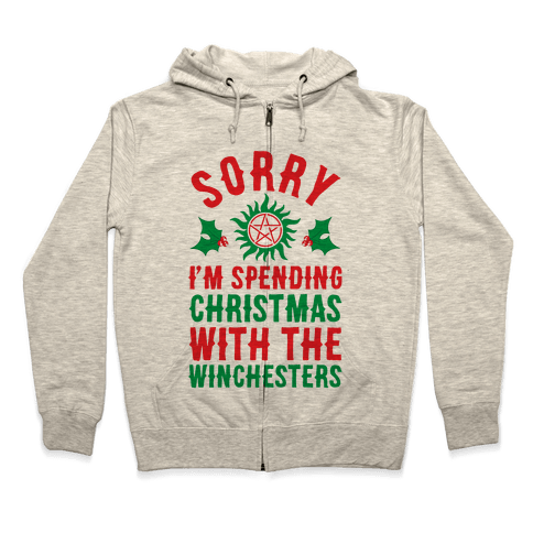 Sorry I'm Spending Christmas With The Winchesters Zip Hoodie