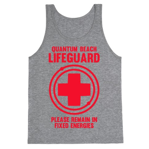 Quantum Lifeguard (Please Remain In Fixed Energies) Tank Top