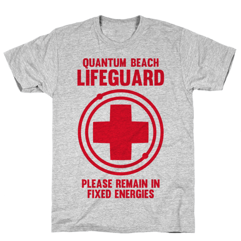 Quantum Lifeguard (Please Remain In Fixed Energies) Mens T-Shirt