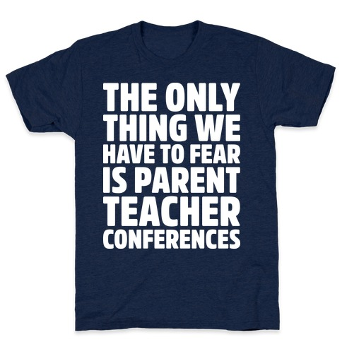 The Only Thing We Have to Fear is Parent Teacher Conferences Mens T-Shirt