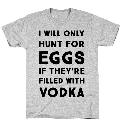 I Will Only Hunt For Eggs If They're Filled With Mens T-Shirt