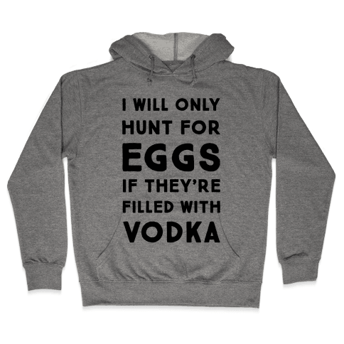 I Will Only Hunt For Eggs If They're Filled With Hooded Sweatshirt