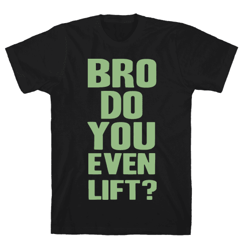Bro, Do You Even Lift? Mens T-Shirt