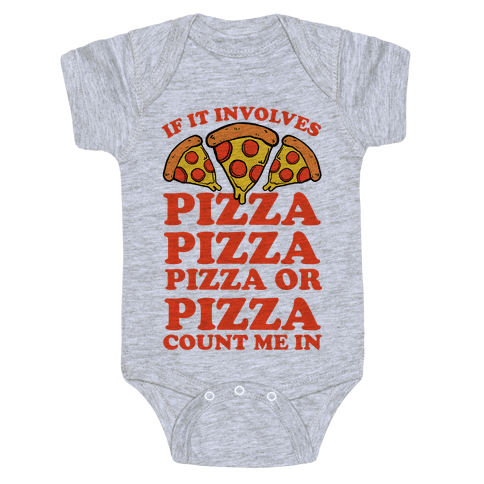If It Involves Pizza, Pizza, Pizza or Pizza Count Me In Baby Onesy