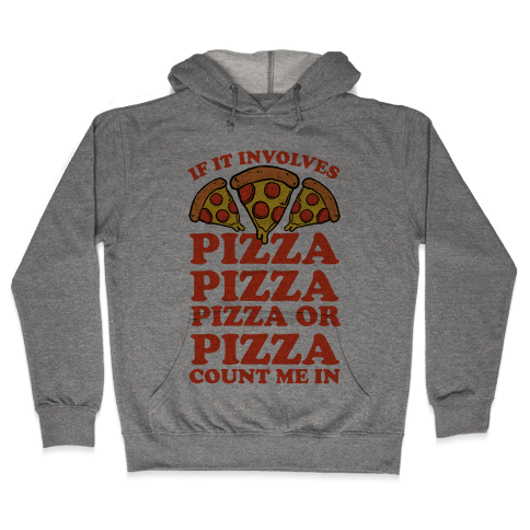 If It Involves Pizza, Pizza, Pizza or Pizza Count Me In Hooded Sweatshirt