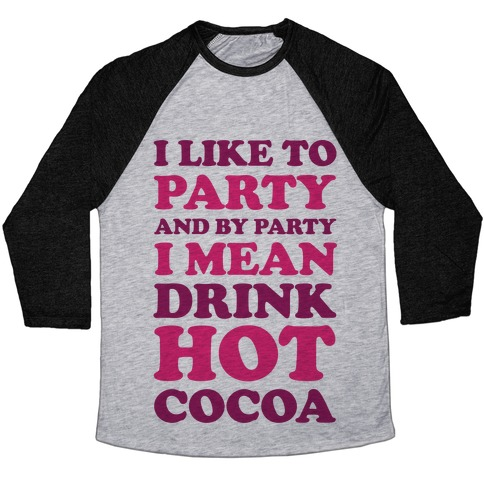 I Like To Party And By Party I Mean Drink Hot Cocoa Baseball Tee
