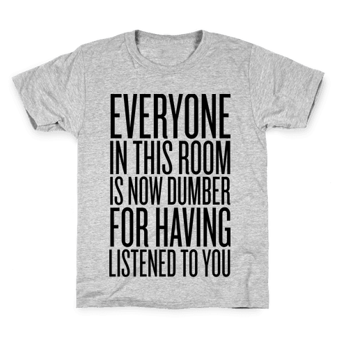 Everyone In This Room Is Now Dumber Kids T-Shirt