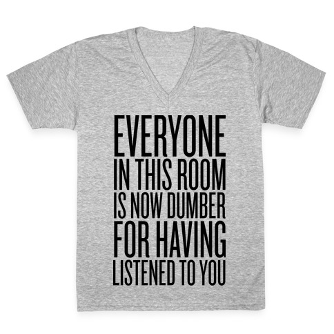 Everyone In This Room Is Now Dumber V Neck Tee Lookhuman