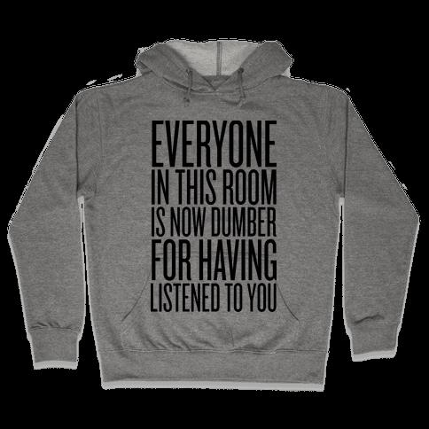 Everyone In This Room Is Now Dumber Hooded Sweatshirt