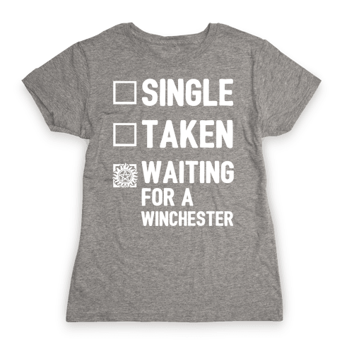 Single Taken Waiting For A Winchester Womens T-Shirt