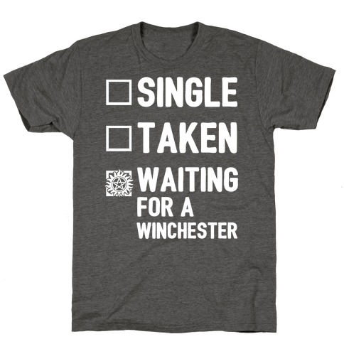 Single Taken Waiting For A Winchester T-Shirt
