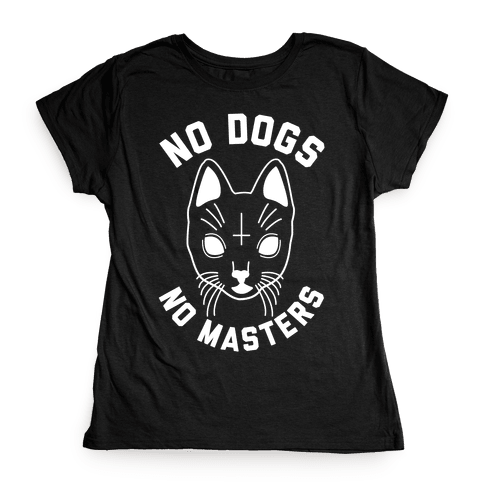 No Dogs No Masters Womens T-Shirt