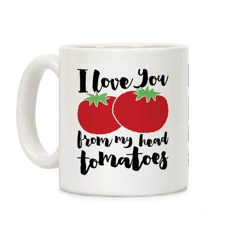 I Love You From My Head Tomatoes Coffee Mug
