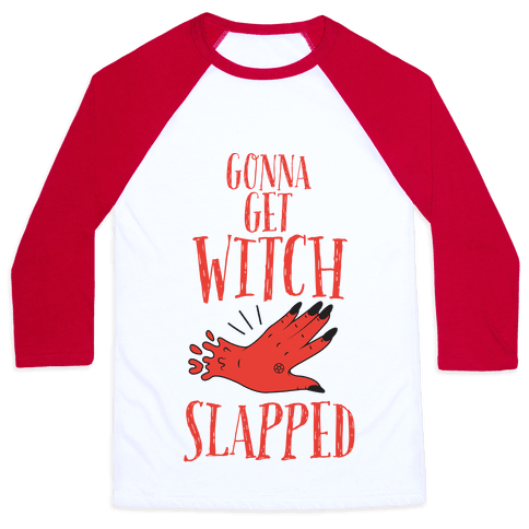 Gonna Get Witch Slapped Baseball Tee