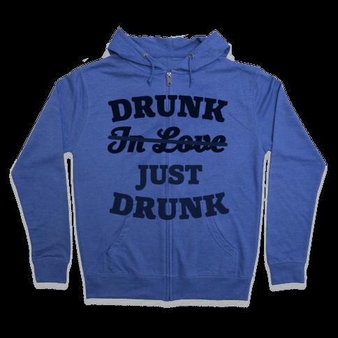 Drunk. Just Drunk Zip Hoodie