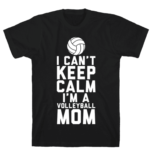I Can't Keep Calm, I'm A Volleyball Mom Mens T-Shirt
