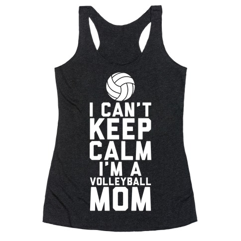I Can't Keep Calm, I'm A Volleyball Mom Racerback Tank Top