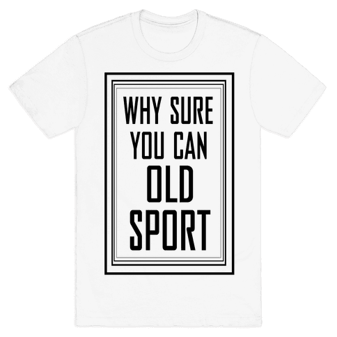 Why Sure You Can Old Sport!  Mens T-Shirt