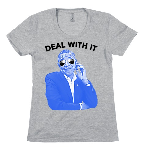 OBAMA DEAL WITH IT Womens T-Shirt