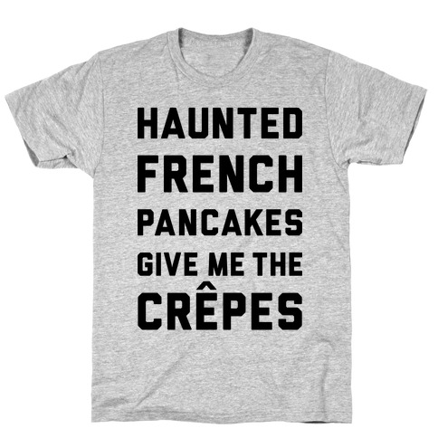 Haunted French Pancakes Give Me The Crepes T-Shirt