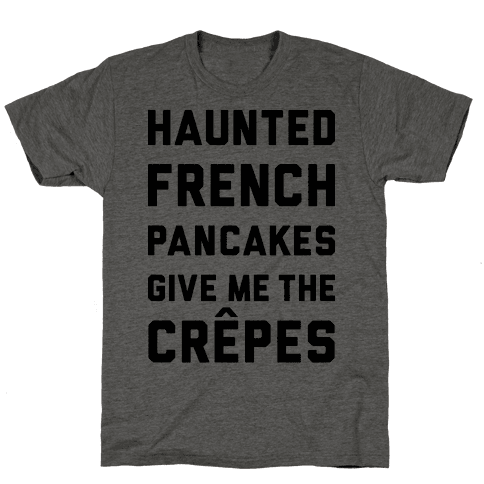 Haunted French Pancakes Give Me The Crepes Mens T-Shirt