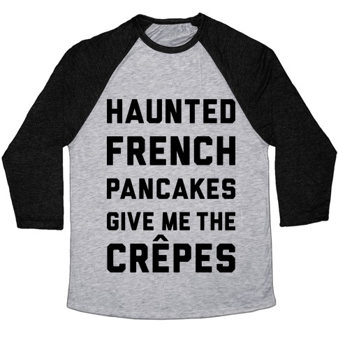 Haunted French Pancakes Give Me The Crepes Baseball Tee