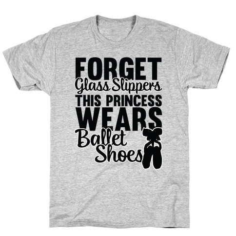 Forget Glass Slippers This Princess Wears Ballet Shoes T-Shirt