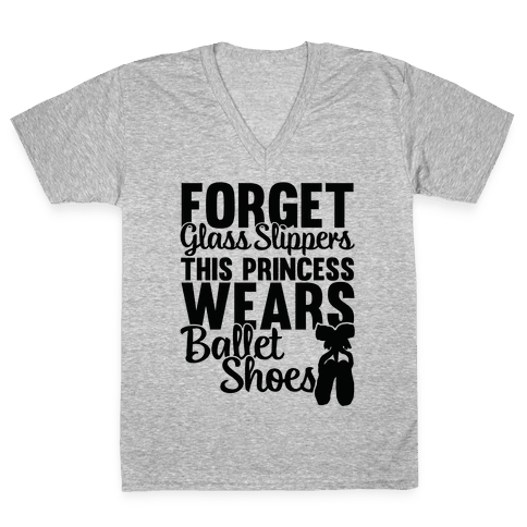 Forget Glass Slippers This Princess Wears Ballet Shoes V-Neck Tee Shirt