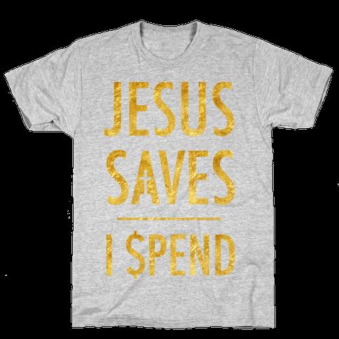 Jesus Saves I Spend Mens T-Shirt