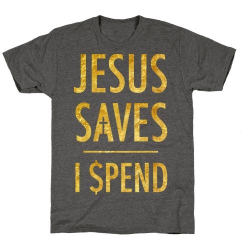 Jesus Saves I Spend Mens/Unisex T-Shirt