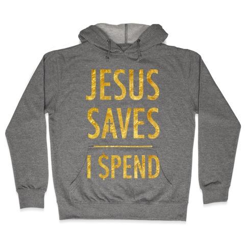 Jesus Saves I Spend Hooded Sweatshirt