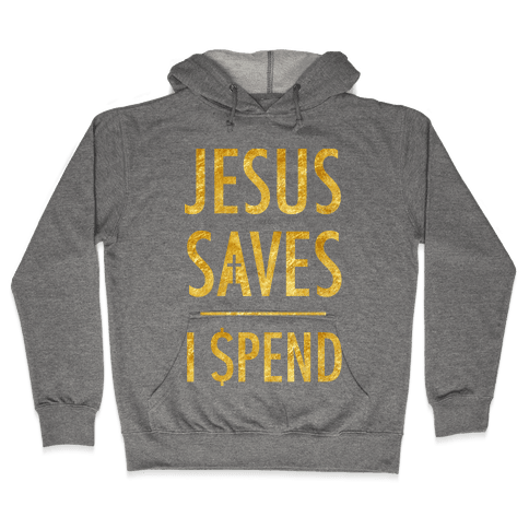 Jesus Saves I Spend Hooded Sweatshirt