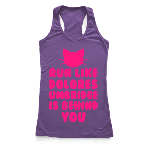 Run Like Dolores Umbridge Is Behind You Racerback Tank Top