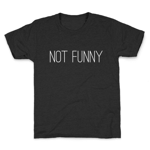 Not Funny Kids T-Shirt