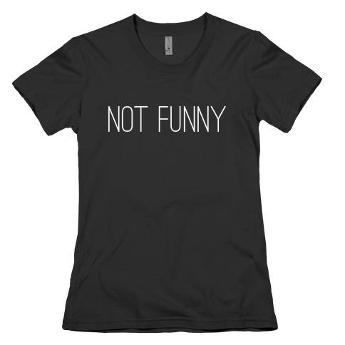Not Funny Womens T-Shirt