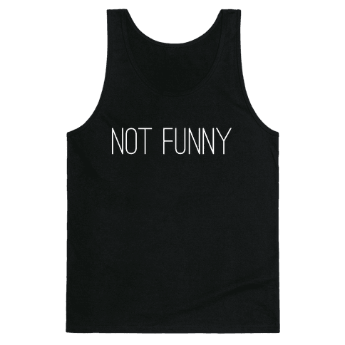 Not Funny Tank Top