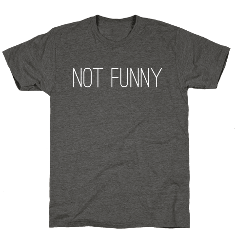 Not Funny Mens/Unisex T-Shirt