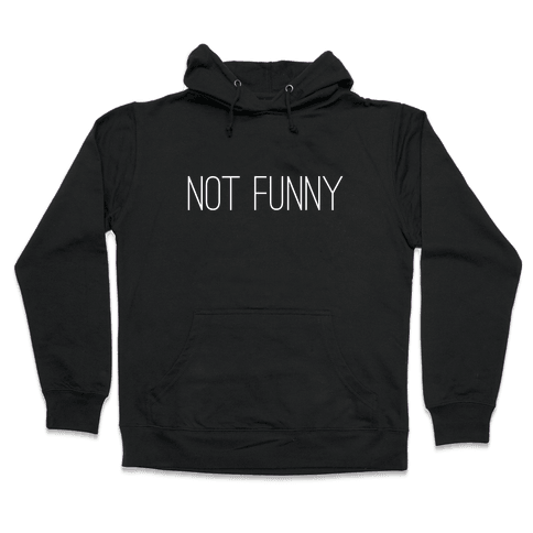 Not Funny Hooded Sweatshirt