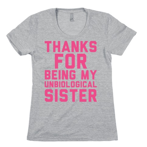 Unbiological Sister Womens T-Shirt