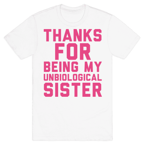 Unbiological Sister Mens T-Shirt
