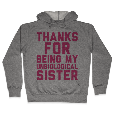 Unbiological Sister Hooded Sweatshirt