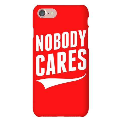 Nobody Cares Phone Case