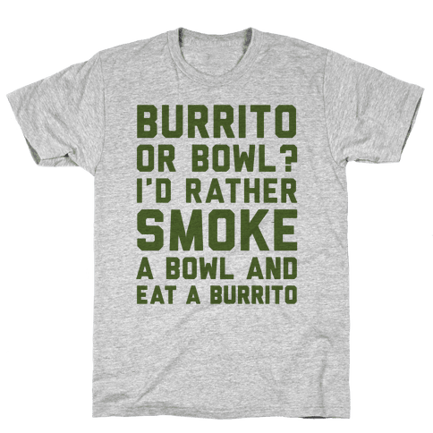 Burrito or Bowl? Mens/Unisex T-Shirt