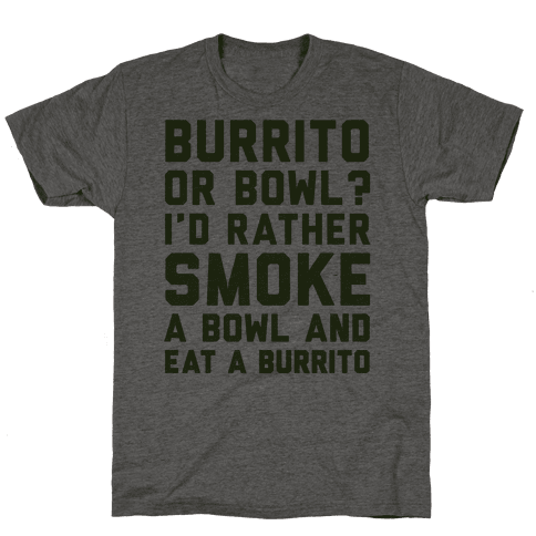 Burrito or Bowl? Mens T-Shirt