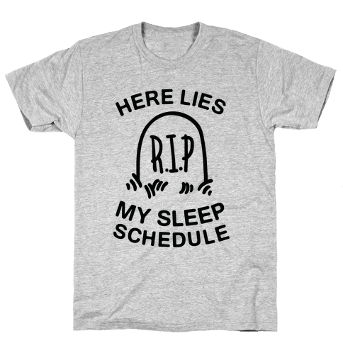 Here Lies My Sleep Schedule Mens T-Shirt