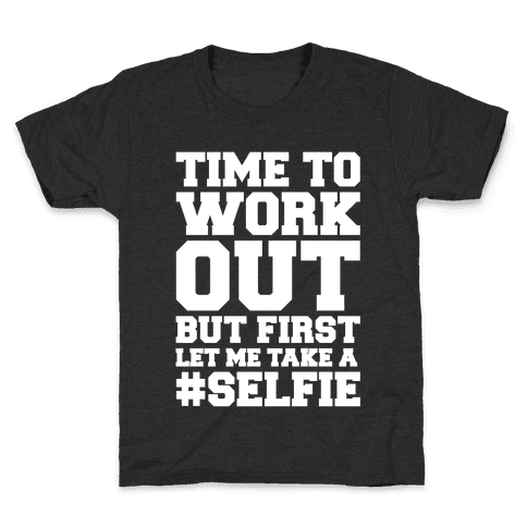 Time To Work Out But First Let Me Take A Selfie Kids T-Shirt