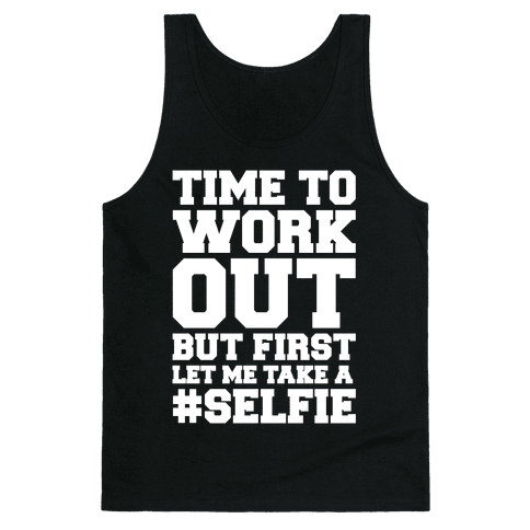 Time To Work Out But First Let Me Take A Selfie Tank Top